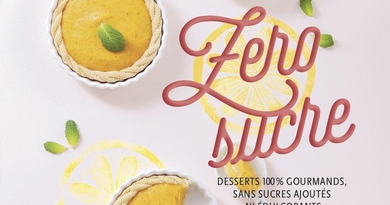 Zéro sucre, le livre de recettes de desserts qui vous aide à réduire le sucre, sans perdre en plaisir